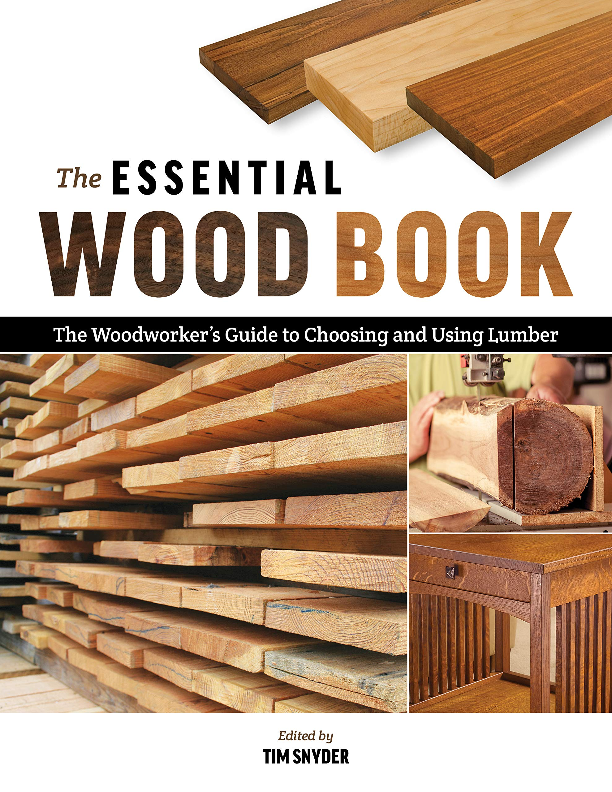 The Essential Wood Book The Woodworker S Guide To Choosing And Using Lumber Snyder Tim 9781940611372 Books