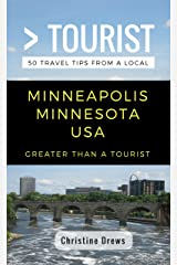 Greater Than a Tourist- Minneapolis Minnesota USA: 50 Travel Tips from a Local (Greater Than a Tourist Minnesota) Kindle Edition