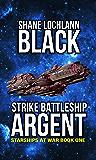 Strike Battleship Argent (Starships at War Book 1)