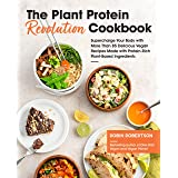 The Plant Protein Revolution Cookbook: Supercharge Your Body with More Than 85 Delicious Vegan Recipes Made with Protein-Rich