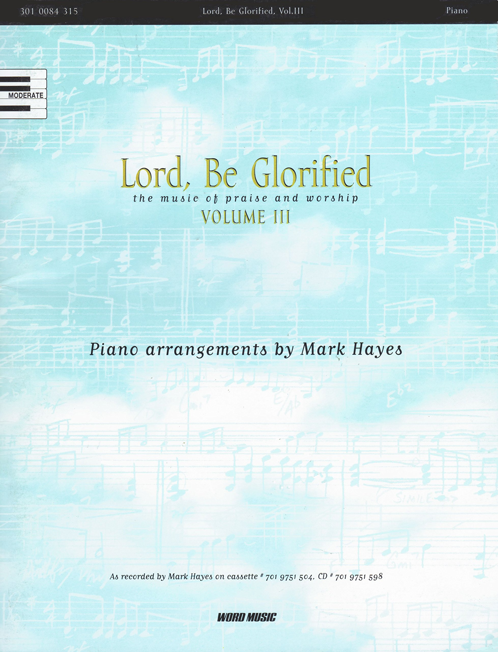Lord, Be Glorified: The Music of Praise and Worship, Vol. 3