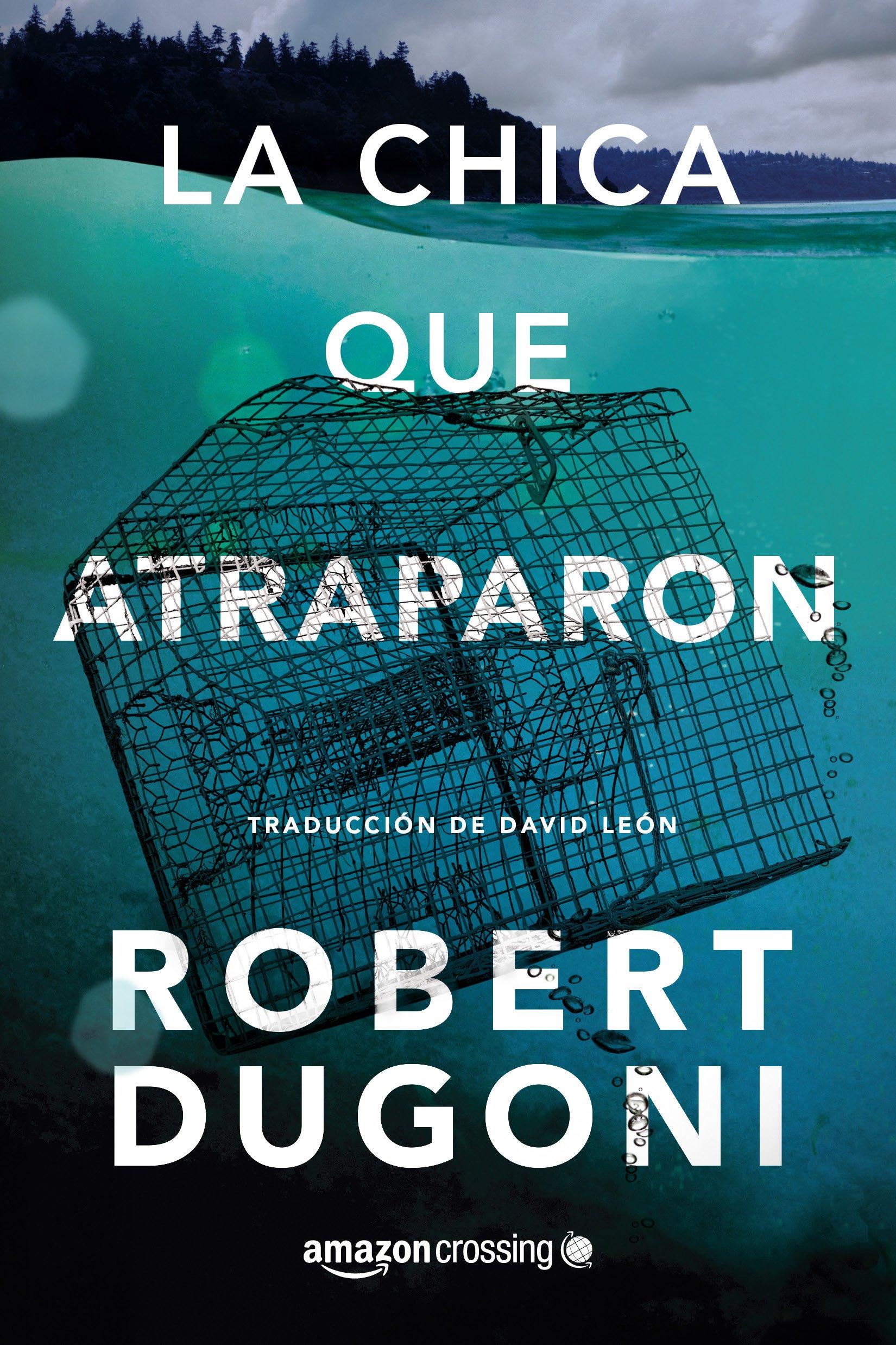 Amazon.com: La chica que atraparon (Tracy Crosswhite) (Spanish Edition)  (9782919802685): Robert Dugoni, David León: Books