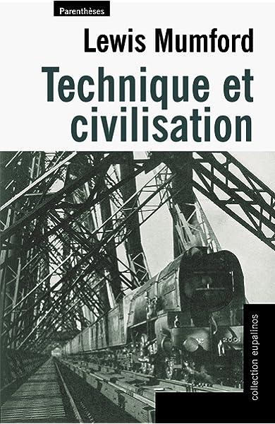 Amazon Fr Technique Et Civilisation Mumford Lewis Picon Antoine Cauvin Natacha Thomasson Anne Lise Livres