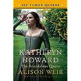Katheryn Howard, The Scandalous Queen: A Novel (Six Tudor Queens Book 5)