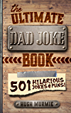 The Ultimate Dad Joke Book:  501 Hilarious Puns, Funny One Liners and Clean Cheesy Dad Jokes for Kids (Gifts For Dad Book 1)