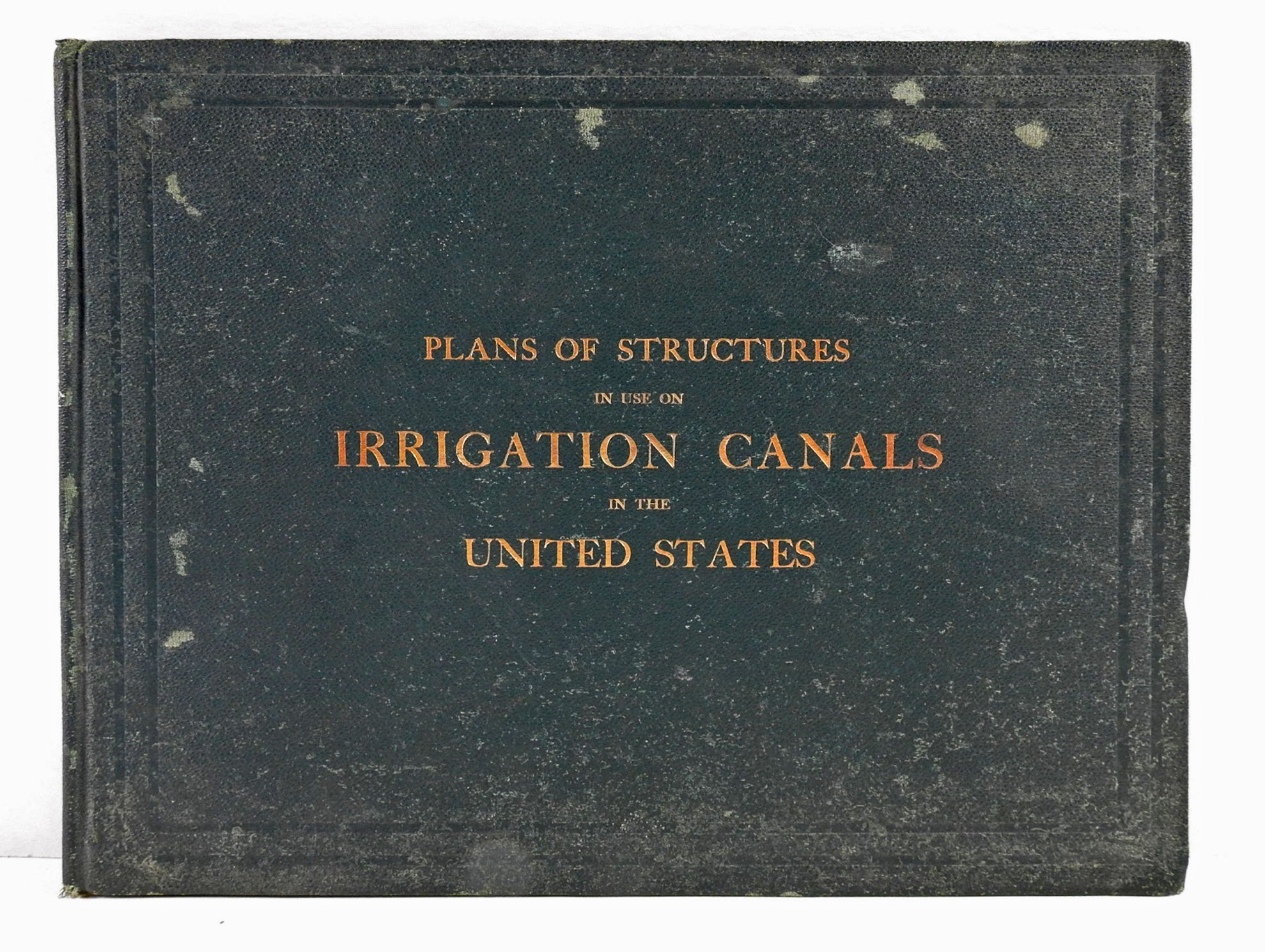 Plans Of Structures In Use In Irrigation Canals In The United States. From Drawings Exhibited By The Office Of Experiment Stations At Paris In 1900 And At Buffalo In 1901.