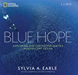 Blue Hope. Exploring And Caring For Earth's Magnificent Ocean