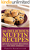 50 Delicious Muffin Recipes – Quick and Easy Recipes To Try Today (Breakfast Ideas - The Breakfast Recipes Cookbook Collection 1)