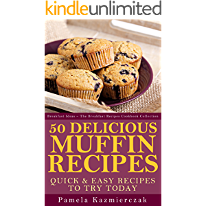 50 Delicious Muffin Recipes – Quick and Easy Recipes To Try Today (Breakfast Ideas - The Breakfast Recipes Cookbook…