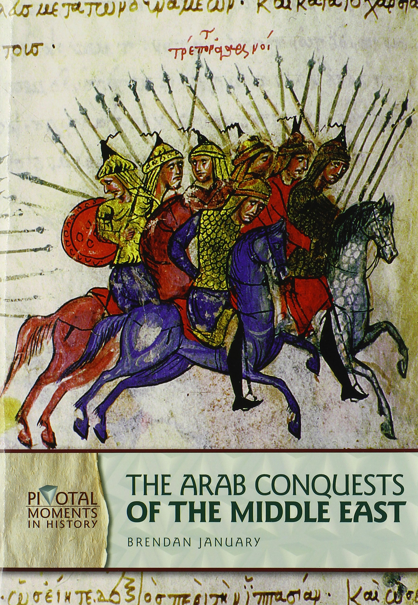 The Arab Conquests of the Middle East (Pivotal Moments in History) PDF