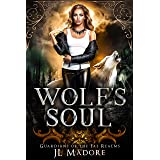 Wolf's Soul: A Shifter Reverse Harem Romance (Guardians of the Fae Realms Book 2)