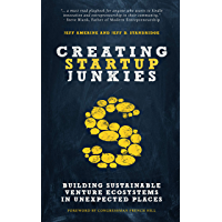 Creating Startup Junkies: Building Sustainable Venture Ecosystems in Unexpected Places (English Edition)