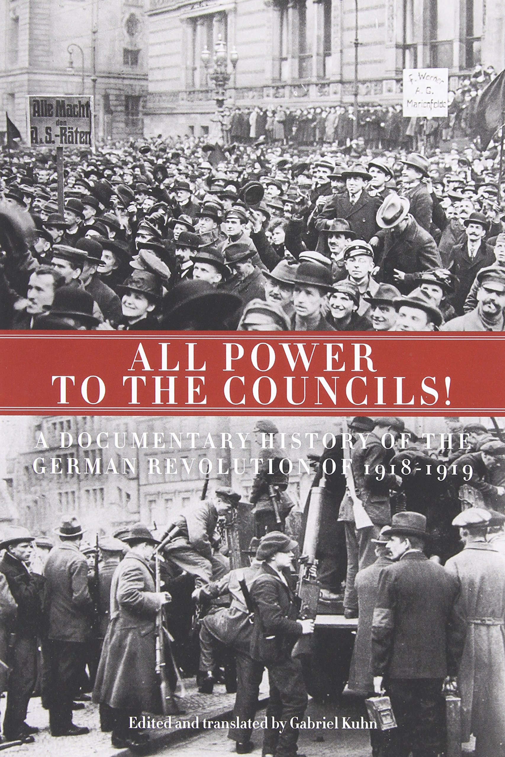 Download All Power to the Councils!: A Documentary History of the German Revolution of 1918–1919 PDF