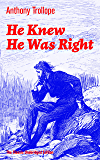 He Knew He Was Right (The Classic Unabridged Edition): A Psychological Novel from the prolific English novelist, known for Chronicles of Barsetshire, The ... Doctor Thorne and Can You Forgive Her?