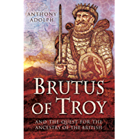 Brutus of Troy: And the Quest for the Ancestry of the British (English Edition)