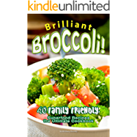 Brilliant Broccoli!: 40 Family Friendly, Superfood Recipes — the Ultimate Cookbook