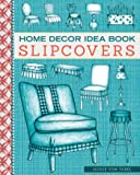 Home Decor Idea Book: Upholstery, Slipcovers, and Seat Cushions