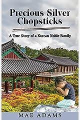 Precious Silver Chopsticks: A True Story of a Korean Noble Family Kindle Edition