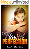 Flawed Perfection: A M/m Puppy Play Romance