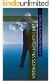 Um homem na Sombra: Carlos Alexandre Rocha