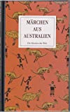 Märchen aus Australien. Traumzeitmythen der Aborigines
