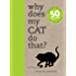 Why Does My Cat Do That?: Comprehensive answers to the 50+ questions that every cat owner asks