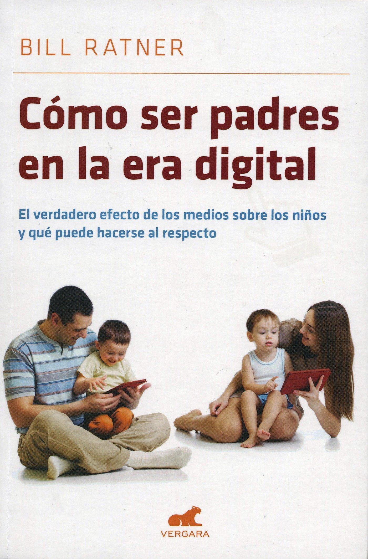 Read Online Como ser padres en la era digital: el verdadero efecto de los medios sobre los niños y que puede hacerse al respecto/ Parenting for the Digital Age (Spanish Edition) PDF