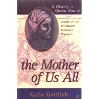 Mother Of US All: A History of Queen Nanny, Leader of the Windward Jamaican Maroons