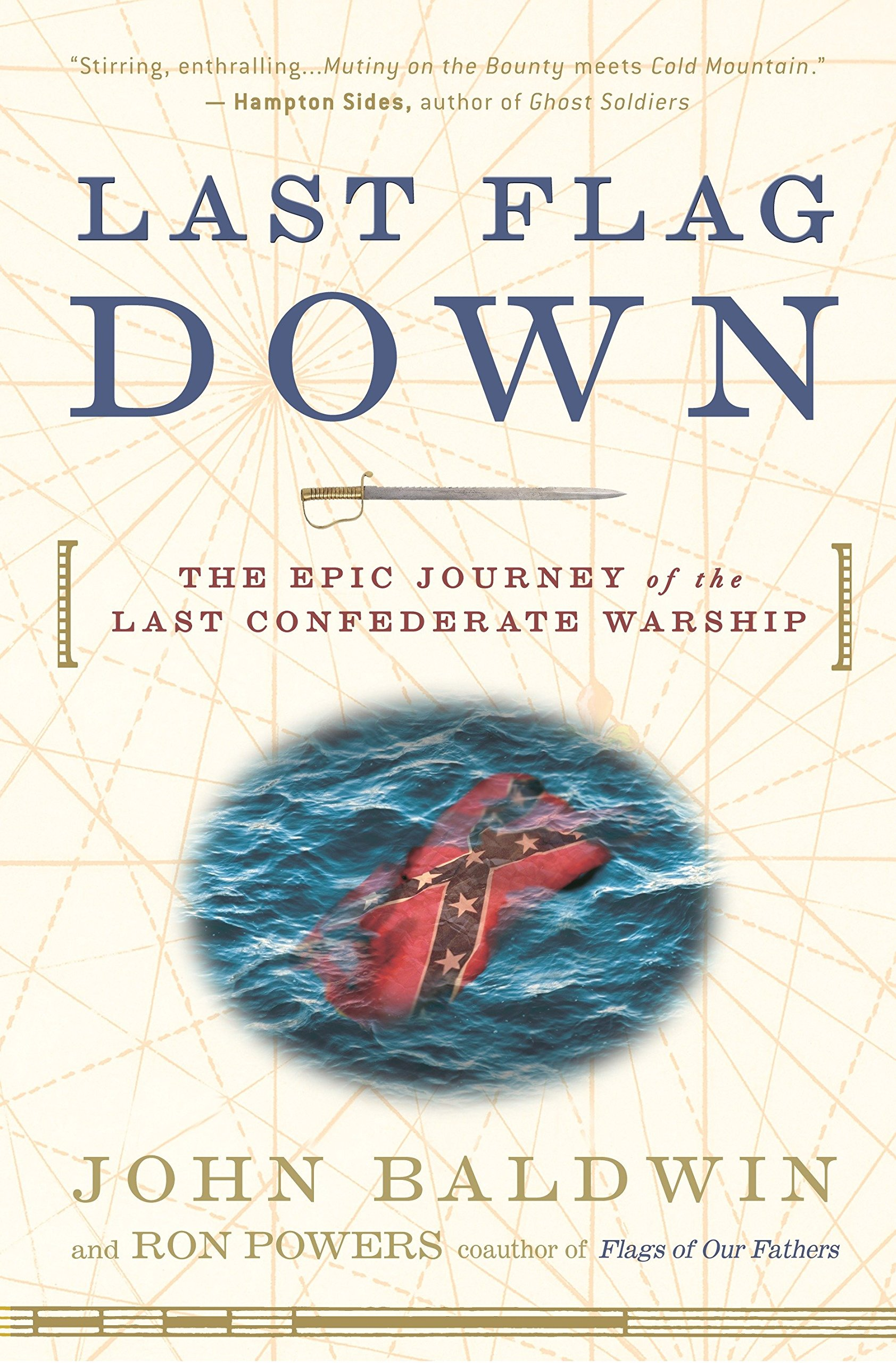 Last Flag Down: The Epic Journey of the Last Confederate Warship: John  Baldwin, Ron Powers: 9780307236562: Books - Amazon.ca