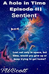 A Hole in Time Episode 3: Sentient Kindle Edition