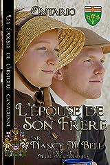 L'épouse de son frère: Livre 2 ~ Ontario ~  français  édition (Les épouses de l'histoire canadienne) (French Edition) Kindle Edition