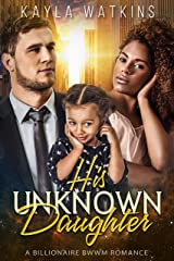 His Unknown Daughter: A BWWM Billionaire Romance Kindle Edition