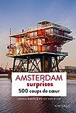 Amsterdam surprises: 500 adresses insolites et coups de coeur pour découvrir la ville d'Amsterdam ! (PATRIMOINE REGI) (French Edition)