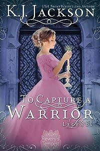 To Capture a Warrior: Logan's Legends (A Revelry's Tempest Novel Book 5)
