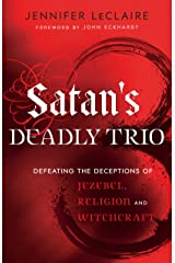 Satan's Deadly Trio: Defeating the Deceptions of Jezebel, Religion and Witchcraft Kindle Edition