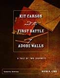 Kit Carson and the First Battle of Adobe Walls: A Tale of Two Journeys (Grover E. Murray Studies in the American Southwest)