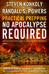 Practical Prepping (No Apocalypse Required): A Everyday Approach to Disaster Preparedness Kindle Edition