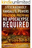 Practical Prepping (No Apocalypse Required): A Everyday Approach to Disaster Preparedness