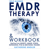 Self-Guided EMDR Therapy & Workbook: Healing from Anxiety, Anger, Stress, Depression, PTSD & Emotional Trauma (English Edition)