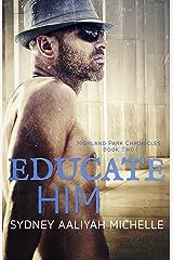 Educate Him (Highland Park Chronicles Book 2) Kindle Edition