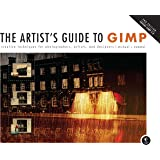 The Artist′s Guide to GIMP – Creative Techniques for Photographers, Artists and Designers (Covers GIMP 2.8) 2e