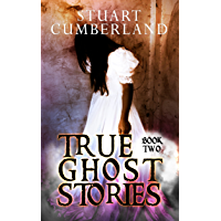 True Ghost Stories: Authentic ghosts, hauntings and paranormal experiences from around the world. Book Two
