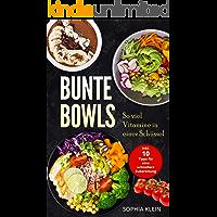 Bunte Bowls: So viel Vitamine in einer Schüssel, Inkl. 10 Tipps für eine schnellere Zubereitung