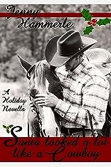 Santa looked a lot like a Cowboy: A Holiday Novella Kindle Edition