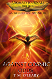 Against Cosmic Odds: A Mike Stout Epic Adventure (Anomaly Journals Book 1)