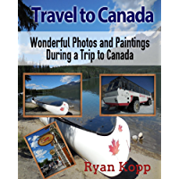 Travel to Canada!: Wonderful Photos and Paintings During a Trip to Canada book cover