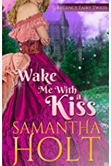 Wake Me With a Kiss: A Fairy Tale Retelling (Regency Fairy Twists Book 1) Kindle Edition