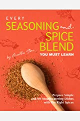 Every Seasoning and Spice Blend You Must Learn: Prepare Simple and Yet Mouthwatering Dishes with The Right Spices Kindle Edition