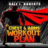 The Chest and Arms Workout Plan: Firm, Tone, and