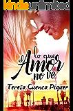 Lo que el amor no ve (Spanish Edition)